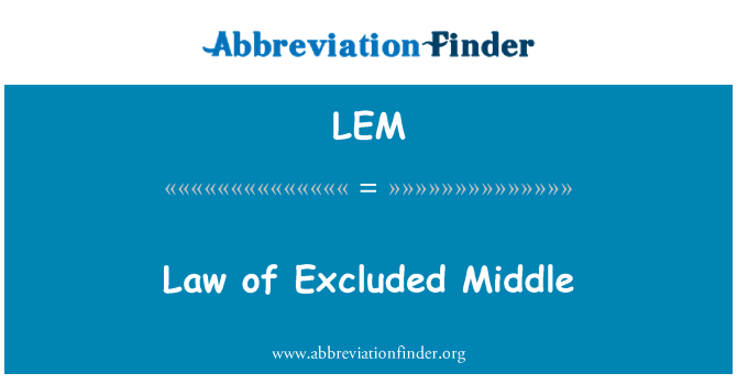 LEM: Law of Excluded Middle