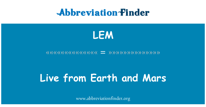 LEM: Live from Earth and Mars