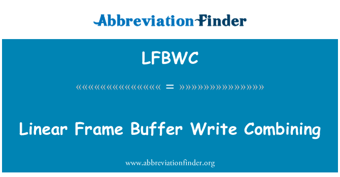 LFBWC: Linear Frame Buffer Write Combining