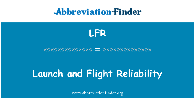 LFR: Launch and Flight Reliability