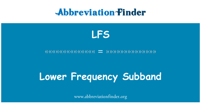 LFS: Lower Frequency Subband