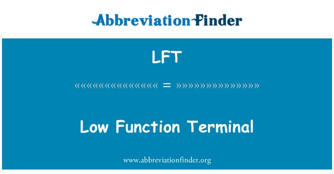 LFT: Low Function Terminal