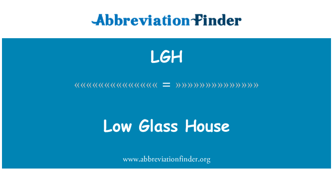 LGH: Low Glass House