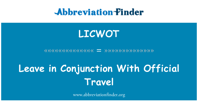 LICWOT: Leave in Conjunction With Official Travel