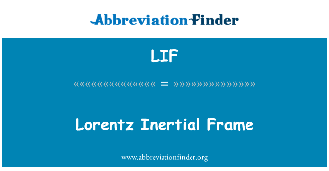 LIF: Lorentz Inertial Frame