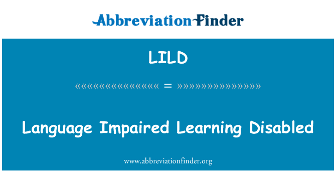 LILD: Language Impaired Learning Disabled
