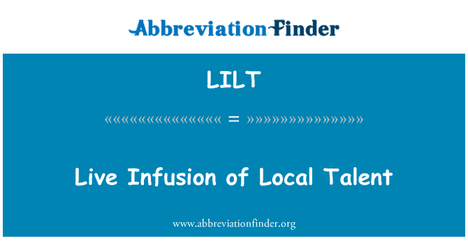 LILT: Live Infusion of Local Talent