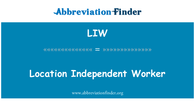 LIW: Location Independent Worker