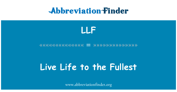 LLF: Live Life to the Fullest