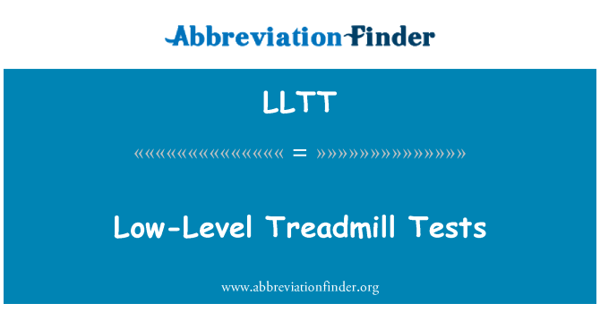 LLTT: Low-Level Treadmill Tests