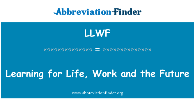 LLWF: Learning for Life, Work and the Future