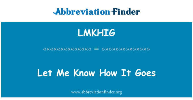 LMKHIG: Let Me Know How It Goes