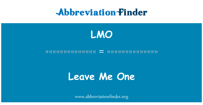 LMO: Leave Me One
