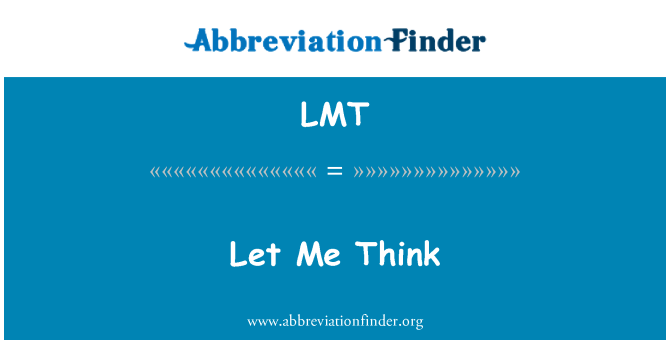LMT: Let Me Think