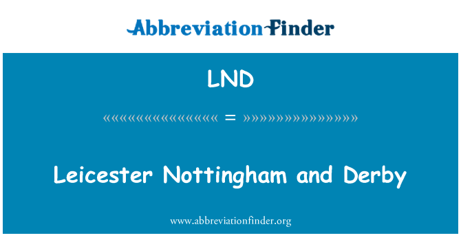 LND: Leicester Nottingham and Derby