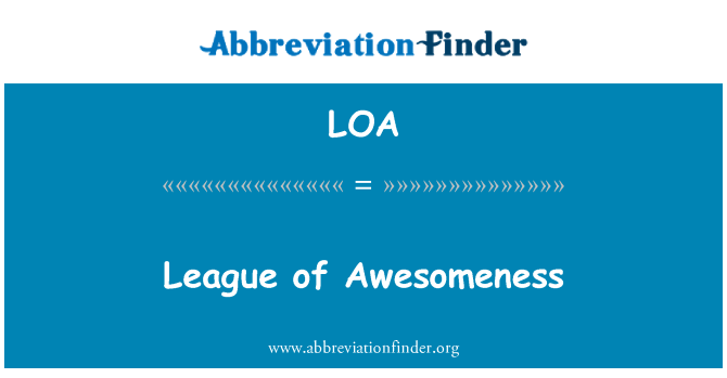 LOA: League of Awesomeness