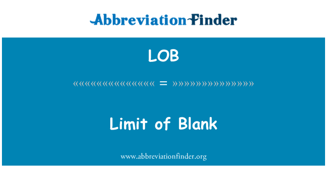 LOB: Limit of Blank