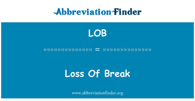 LOB: Loss Of Break