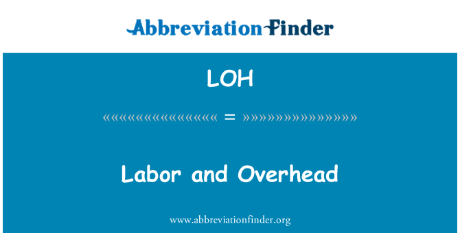 LOH: Labor and Overhead