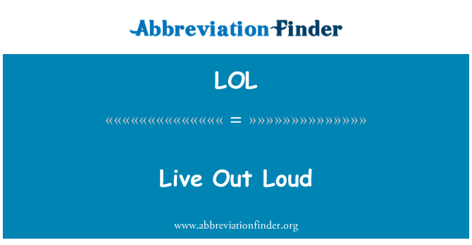 LOL: Live Out Loud