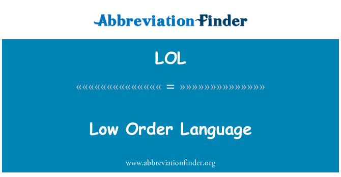 LOL: Low Order Language