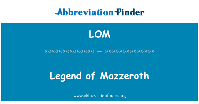LOM Definition: Legend of Mazzeroth   Abbreviation Finder