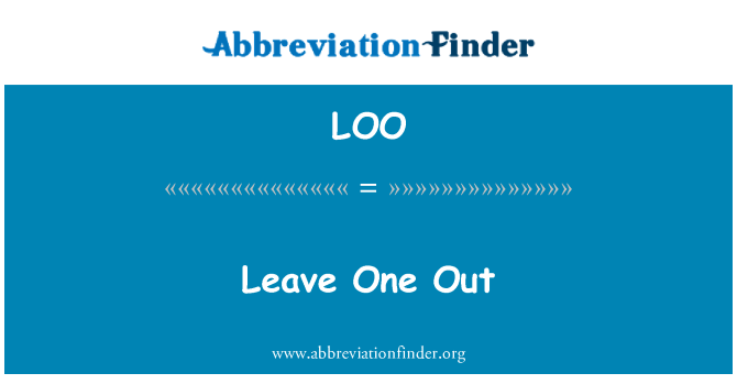 LOO: Leave One Out