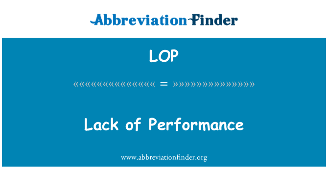 LOP: Lack of Performance