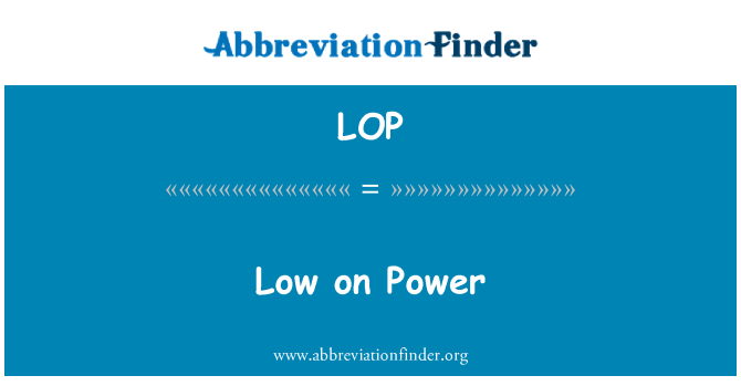 LOP: Low on Power