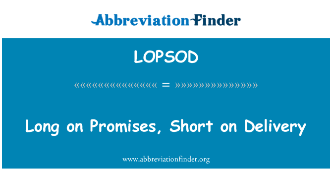 LOPSOD: Long on Promises, Short on Delivery