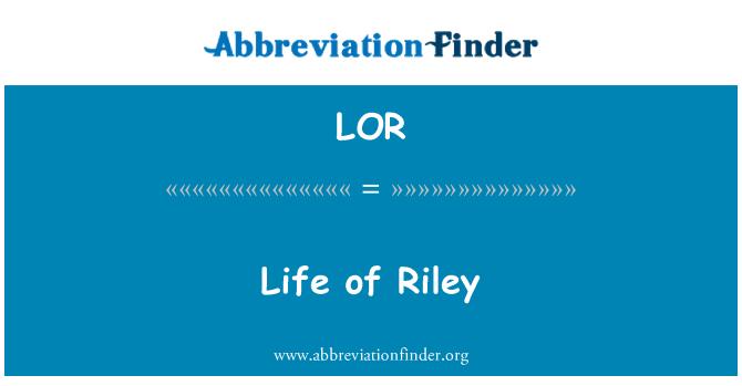 LOR: Life of Riley