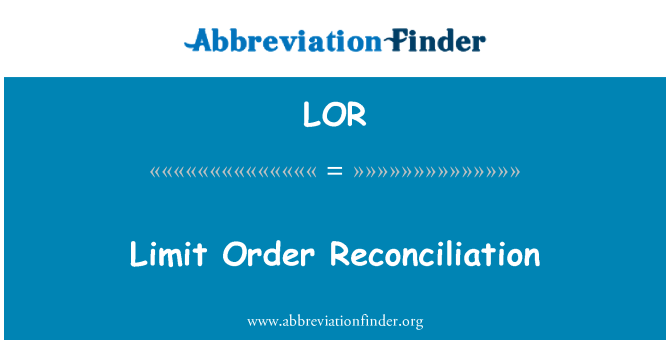 LOR: Limit Order Reconciliation