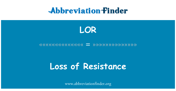 LOR: Loss of Resistance