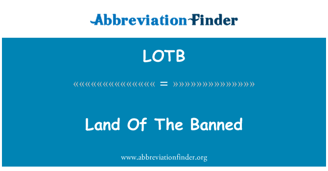 LOTB: Land Of The Banned