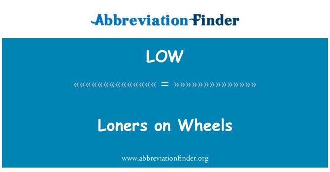 LOW: Loners on Wheels