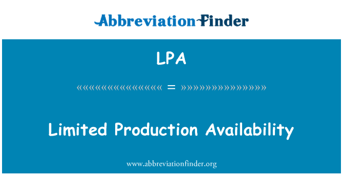 LPA: Limited Production Availability