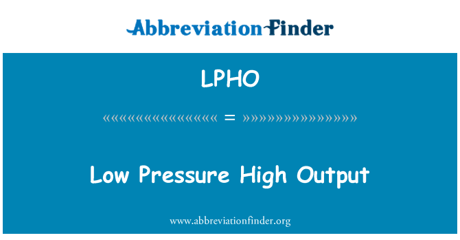 LPHO: Low Pressure High Output