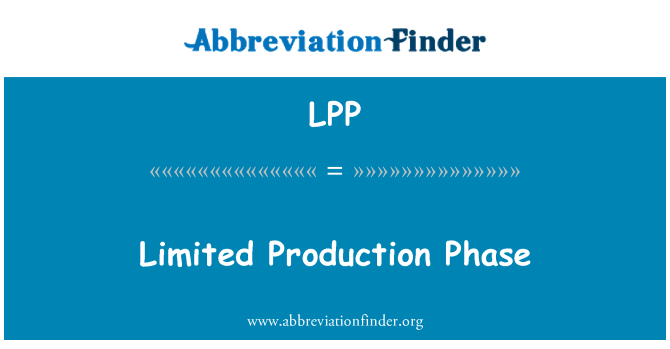 LPP: Limited Production Phase