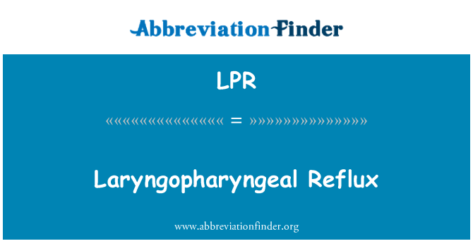 LPR: Laryngopharyngeal Reflux
