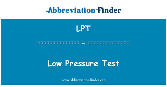 LPT: Low Pressure Test