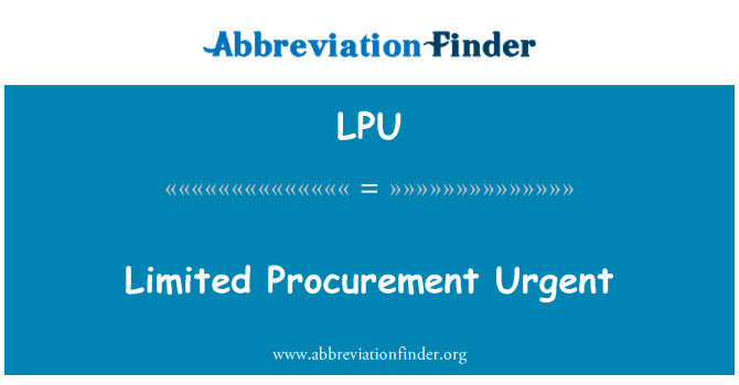 LPU: Limited Procurement Urgent