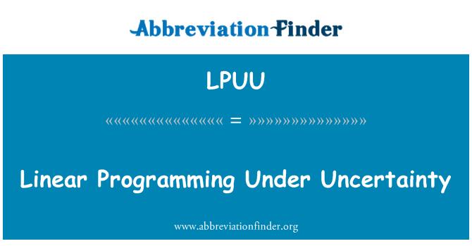 LPUU: Linear Programming Under Uncertainty