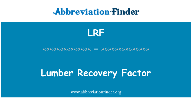 LRF: Lumber Recovery Factor