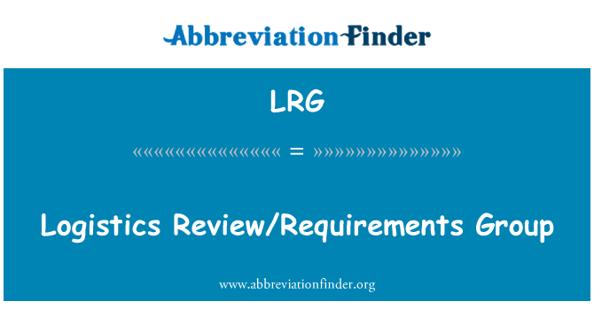 LRG: Logistics Review/Requirements Group