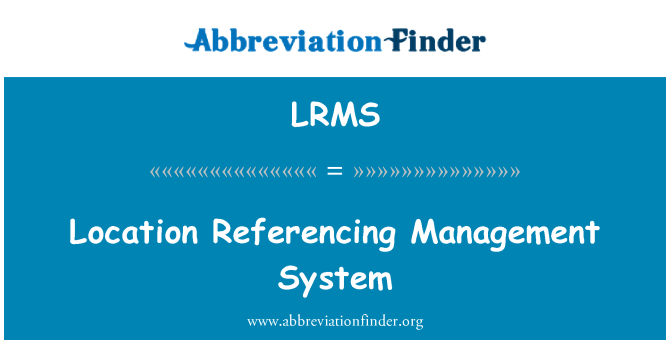 LRMS: Location Referencing Management System