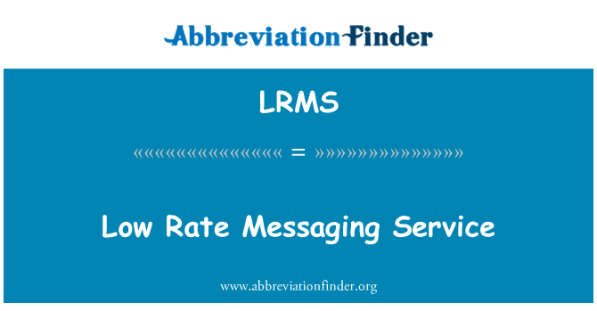 LRMS: Low Rate Messaging Service