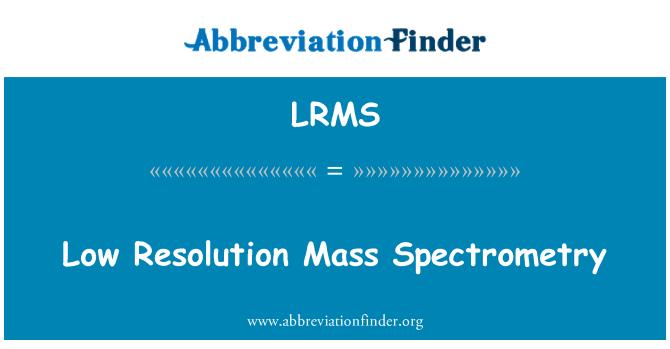 LRMS: Low Resolution Mass Spectrometry