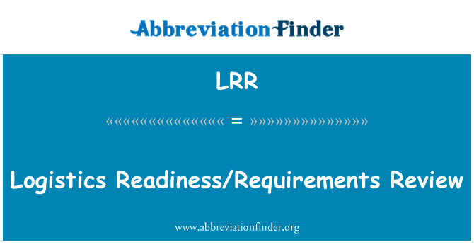 LRR: Logistics Readiness/Requirements Review