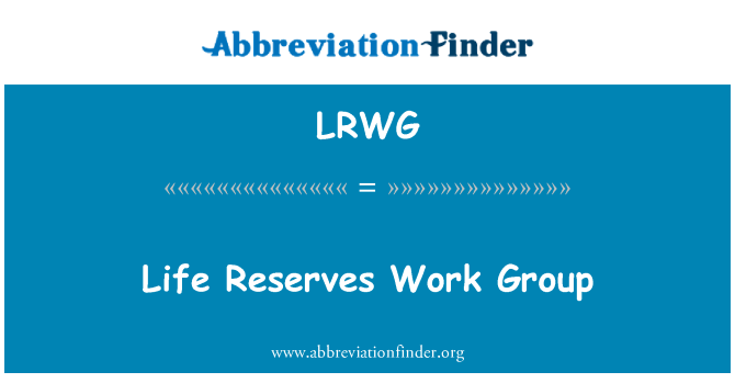 LRWG: Life Reserves Work Group