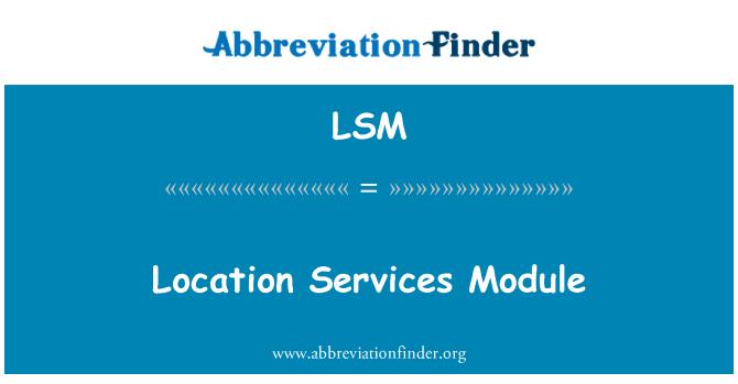 LSM: Location Services Module